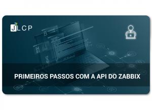 Webinar – Primeiros passos com a API do Zabbix