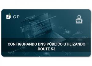 AWS – Configurando DNS público utilizando Route 53