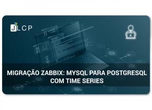 Webinar – Migração Zabbix em MySQL para PostgreSQL com Time series