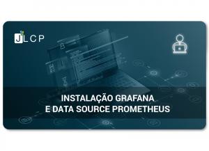 Instalação Grafana e Data Source Prometheus