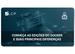 Conheça as edições do Docker e suas principais diferenças