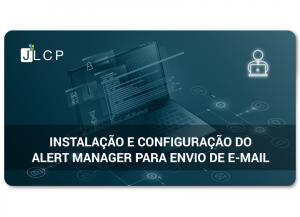 Instalação e configuração do Alert Manager para envio de e-mail