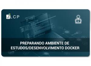 Read more about the article Preparando ambiente de estudos/desenvolvimento Docker
