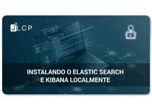 Instalando o Elasticsearch e o Kibana Localmente
