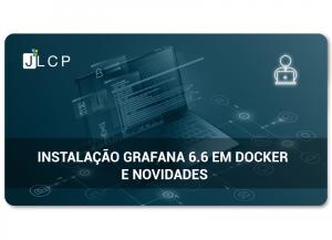 Instalação Grafana 6.6 em Docker e novidades.