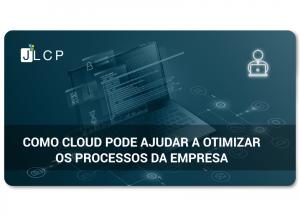 Como o Cloud pode ajudar a otimizar os processos da empresa