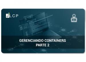 Gerenciando containers Docker – Parte 2