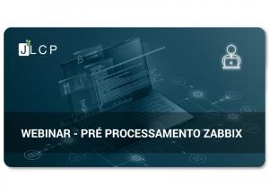 Webinar – Pré processamento no Zabbix