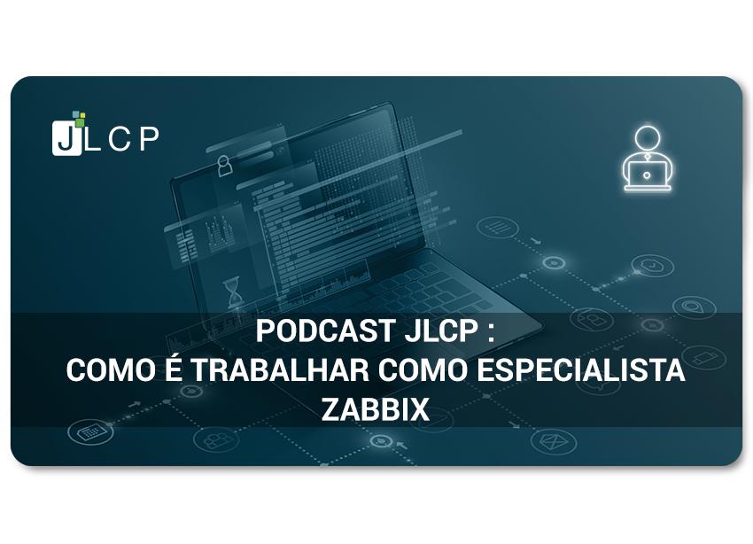 Podcast JLCP: Como é trabalhar como especialista Zabbix